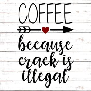 Coffee - Because Crack Is Illegal