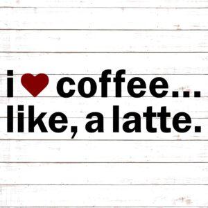 I Love Coffee a Latte