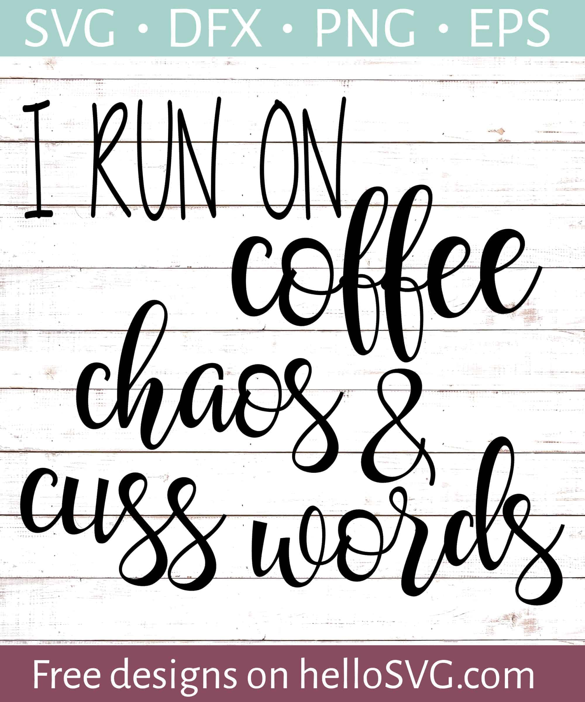 I Run On Coffee And Cuss Words Svg Free Svg Files Hellosvg Com