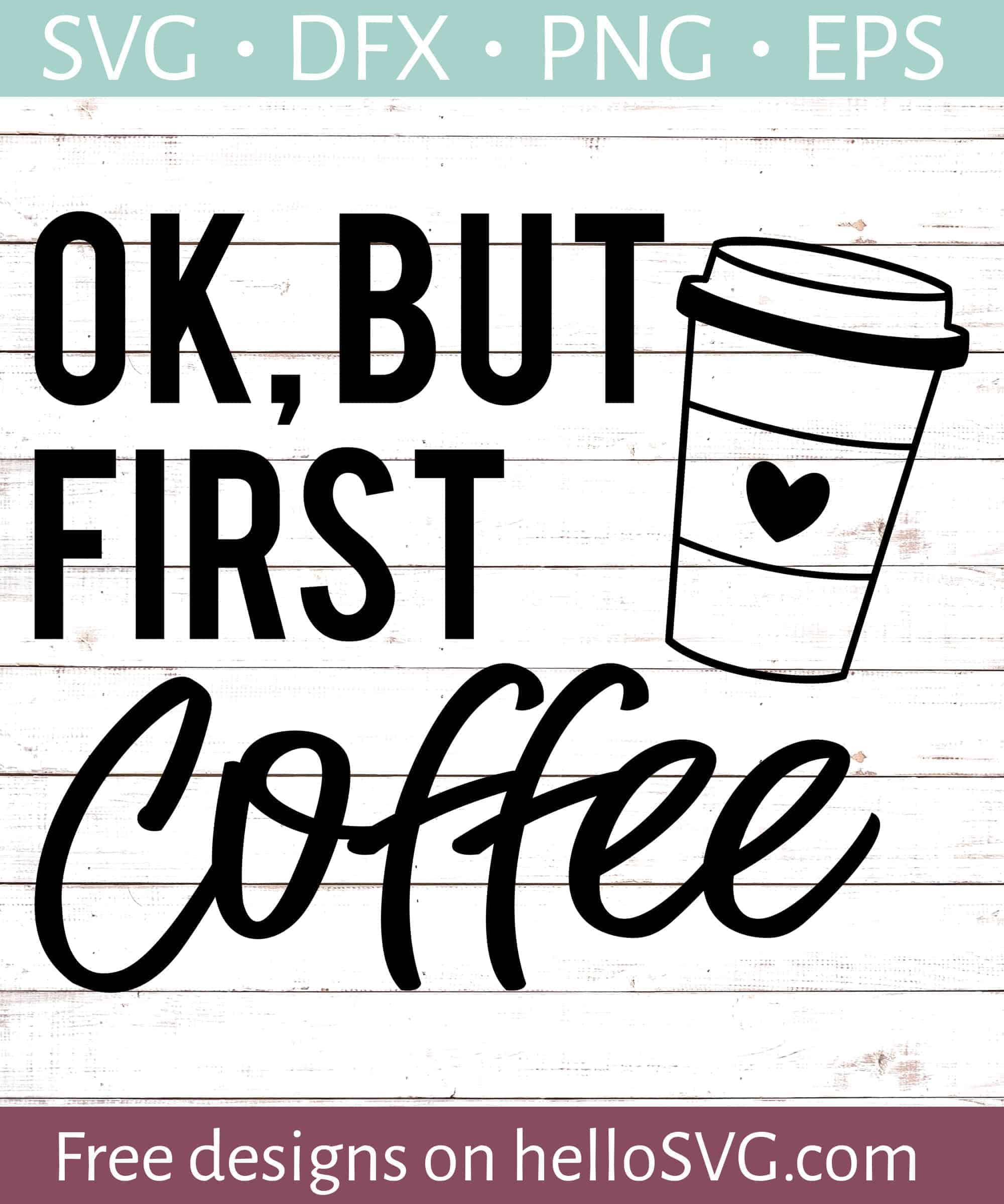 Ok But First Coffee Svg Free Svg Files Hellosvg Com