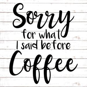 Sorry For What I Said Before Coffee