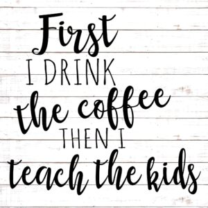 First I Drink The Coffee - Teacher