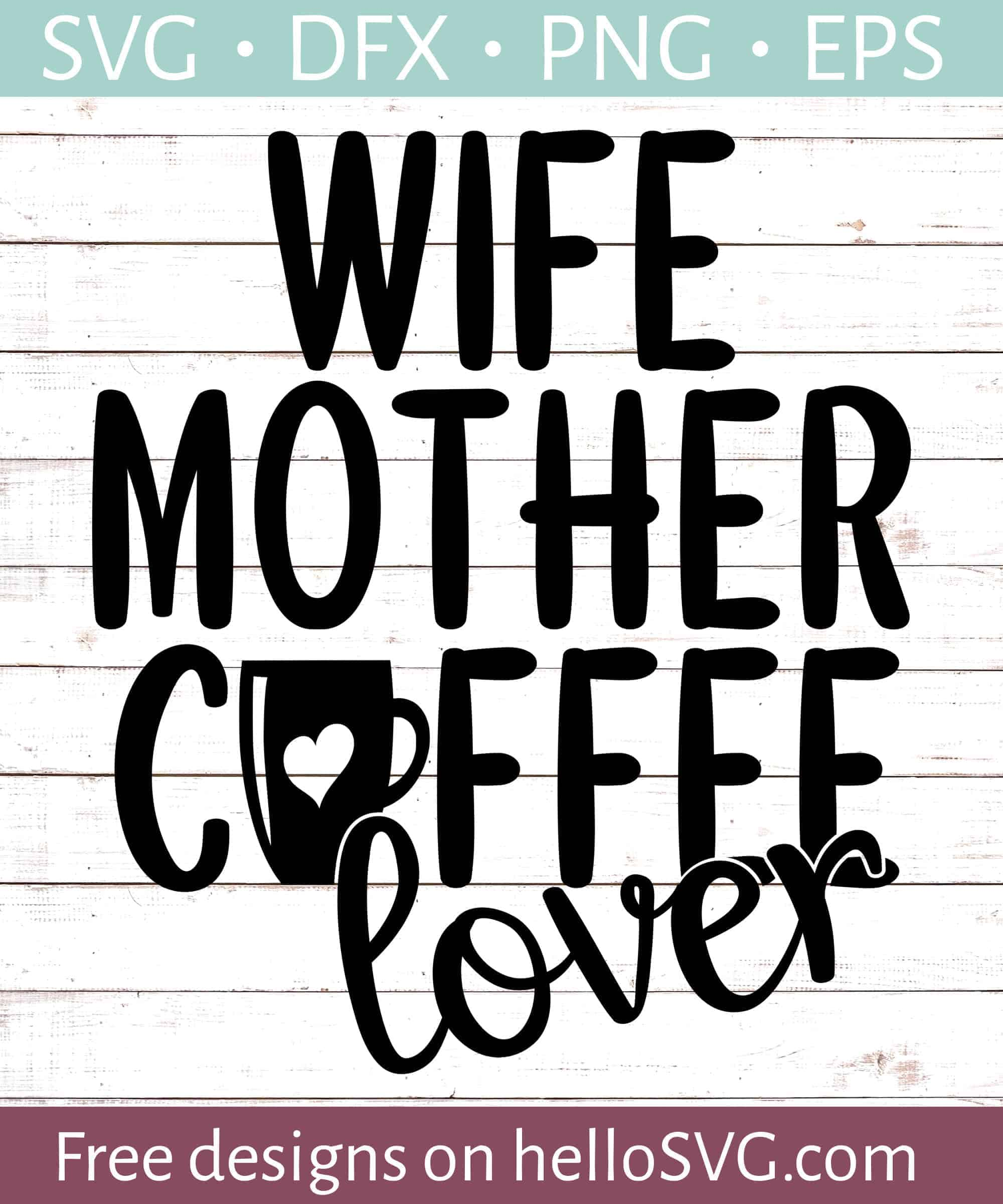 Download Wife, Mother, Coffee Lover SVG - Free SVG files   HelloSVG.com