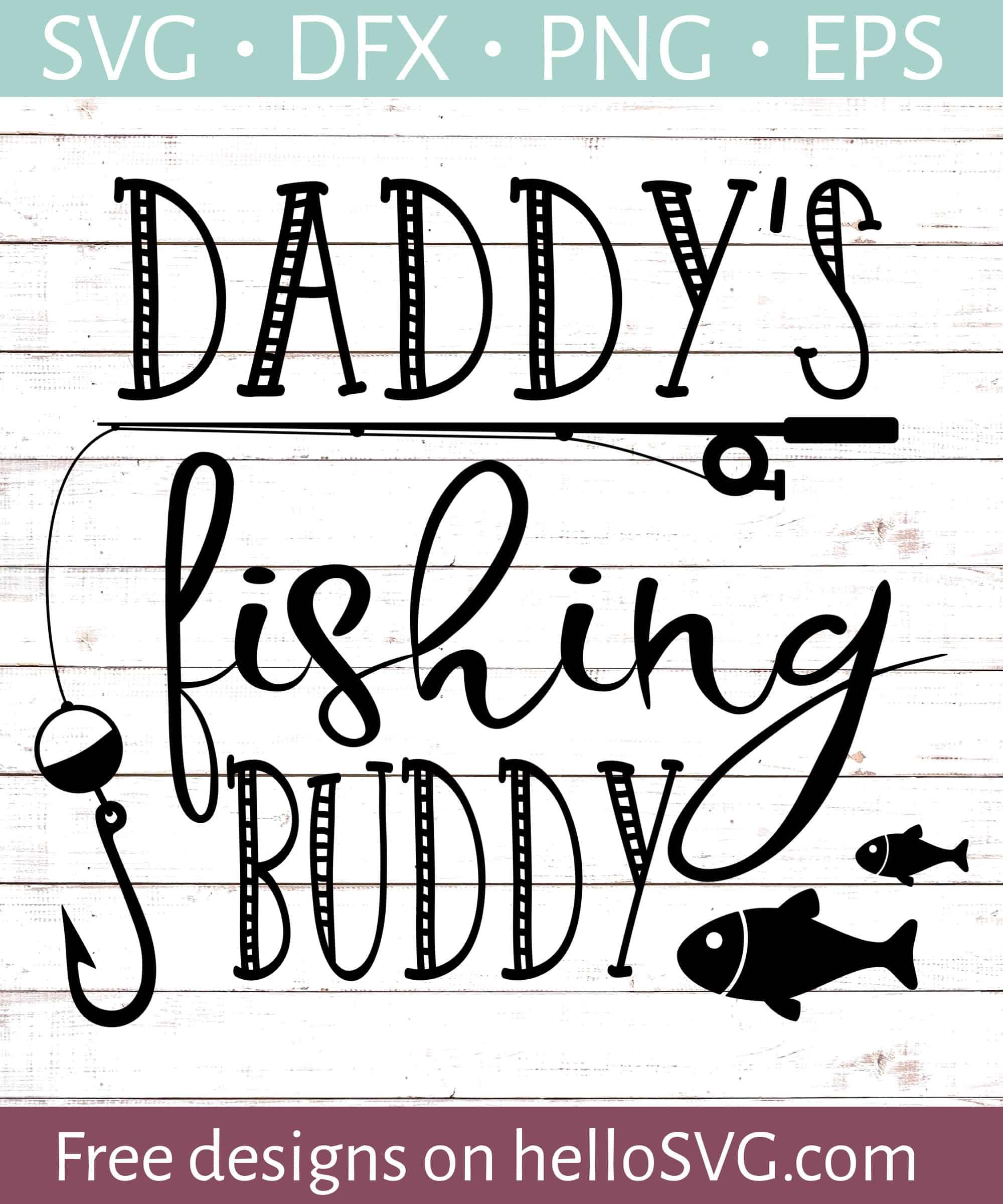 Download Daddy S Fishing Buddy 1 Svg Free Svg Files Hellosvg Com