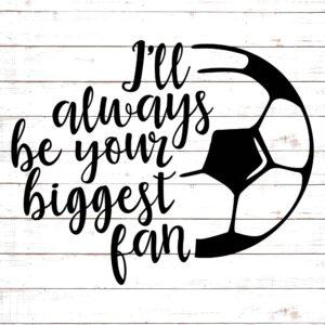 I'll Always Be Your Biggest Fan #soccermom
