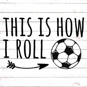 This Is How I Roll - Soccer