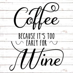 Because It's Too Early For Wine