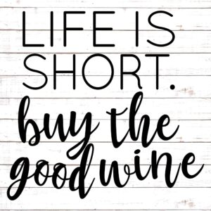Life Is Short Buy The Good Wine