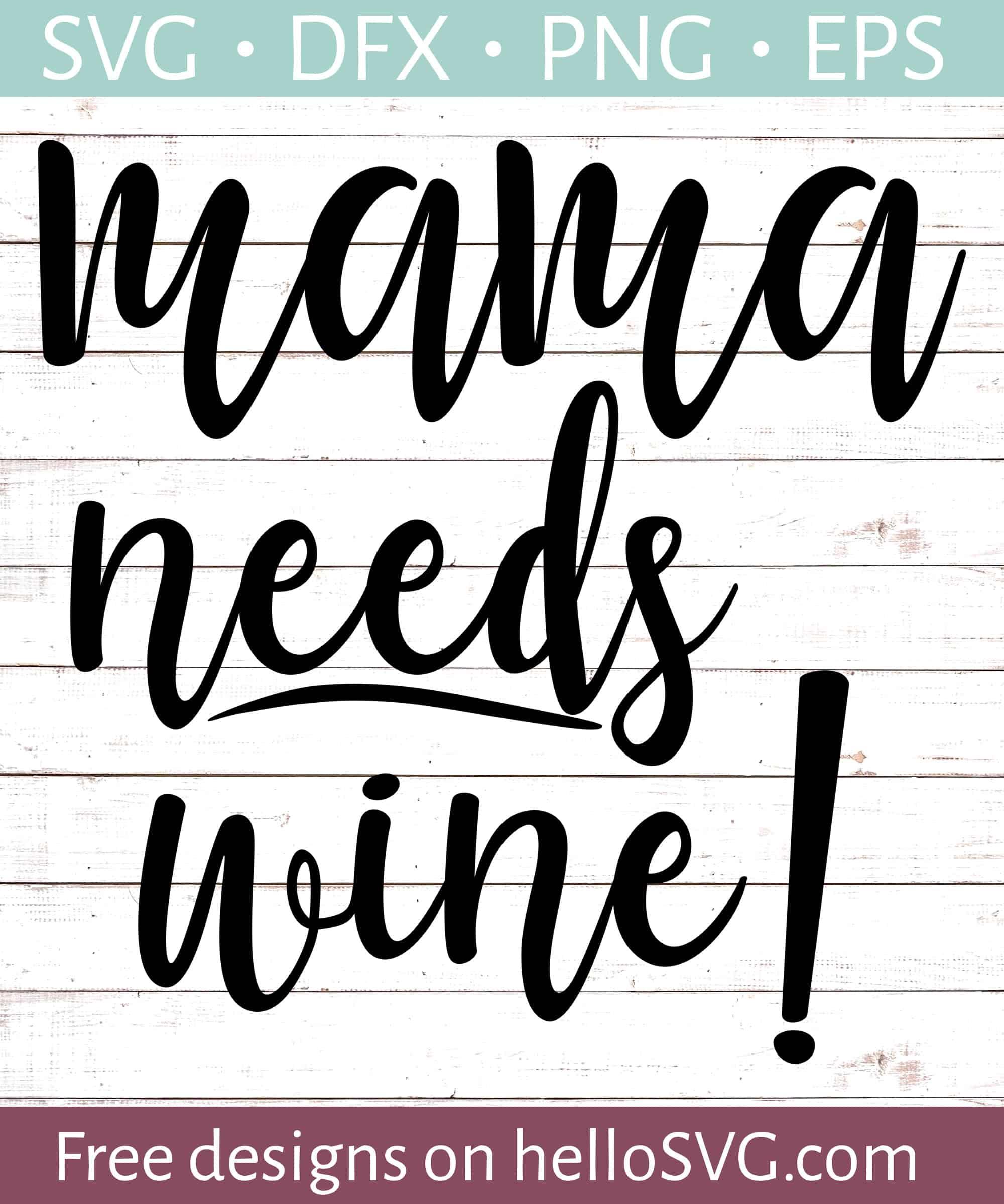 Mama Needs Wine Svg Free Svg Files Hellosvg Com