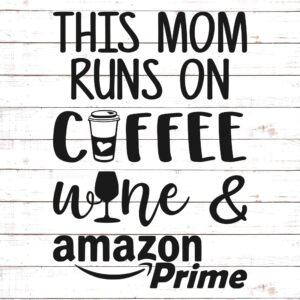 The Mom Runs On Coffee Wine and Amazon Prime