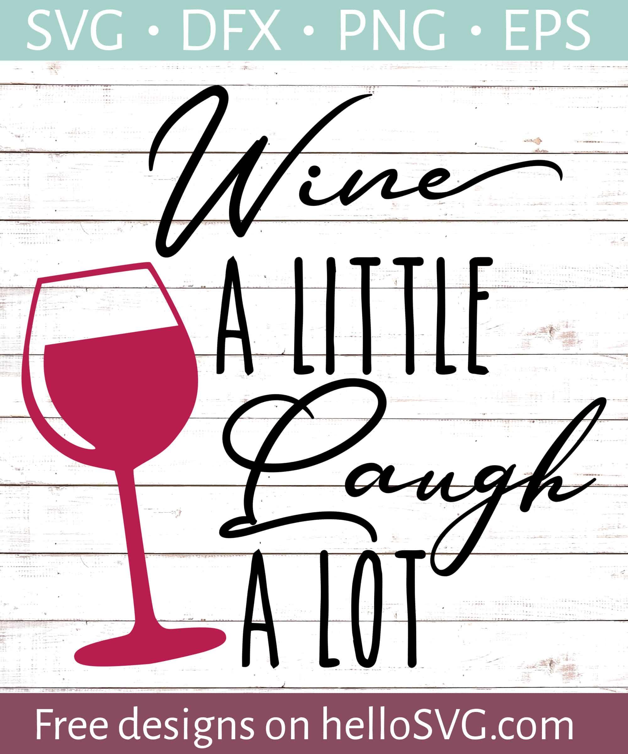 Wine A Little Laugh A Lot Svg Free Svg Files Hellosvg Com